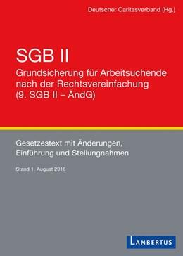 Abbildung von SGB II - Grundsicherung für Arbeitsuchende nach der Rechtsvereinfachung (9. SGB II - ÄndG)   1. Auflage   2016   beck-shop.de