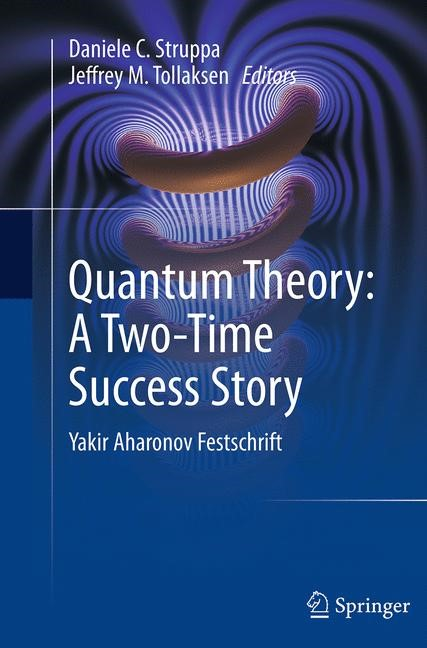 Abbildung von Struppa / Tollaksen | Quantum Theory: A Two-Time Success Story | Softcover reprint of the original 1st ed. 2014 | 2016