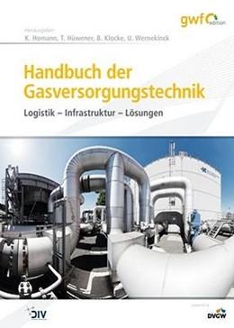Abbildung von Homann / Klocke / Hüwener / Wernekinck | Handbuch der Gasversorgungstechnik | 2016 | Logistik - Infrastruktur - Lös...