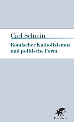 Abbildung von Schmitt | Römischer Katholizismus und politische Form | 6., durchgesehene und erweiterte Auflage, Nachdruck | 2016