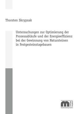 Abbildung von Skrypzak | Untersuchungen zur Optimierung der Prozessabläufe und der Energieeffizienz bei der Gewinnung von Natursteinen in Festgesteinstagebauen | 1. Auflage | 2016 | beck-shop.de