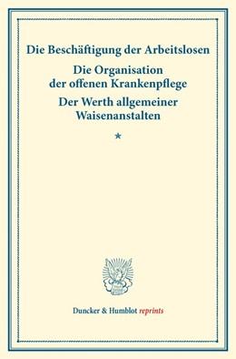 Abbildung von Die Beschäftigung der Arbeitslosen – Die Organisation der offenen Krankenpflege – Der Werth allgemeiner Waisenanstalten.   2016   (Schriften des deutschen Verei...