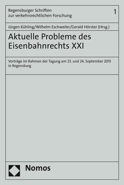 Abbildung von Kühling / Eschweiler / Hörster | Aktuelle Probleme des Eisenbahnrechts XXI | 2016