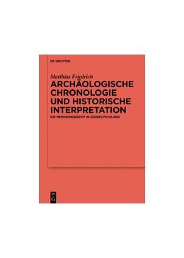 Abbildung von Friedrich   Archäologische Chronologie und historische Interpretation   1. Auflage   2016   Die Merowingerzeit in Süddeuts...