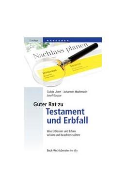 Abbildung von Ubert / Hochmuth | Guter Rat zu Testament und Erbfall | 7. Auflage | 2017 | 51207 | beck-shop.de