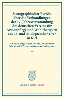 Abbildung von Stenographischer Bericht über die Verhandlungen der 17. Jahresversammlung des deutschen Vereins für Armenpflege und Wohlthätigkeit am 23. und 24. September 1897 in Kiel. | 1. Auflage | 2016 | beck-shop.de