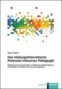 Abbildung von Papke | Das bildungstheoretische Potenzial inklusiver Pädagogik | 1. Auflage | 2016 | beck-shop.de