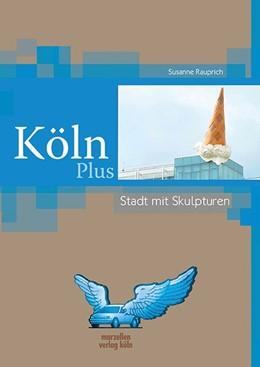 Abbildung von Rauprich | Köln Plus - Stadt der Skulpturen | 1. Auflage | 2017 | beck-shop.de