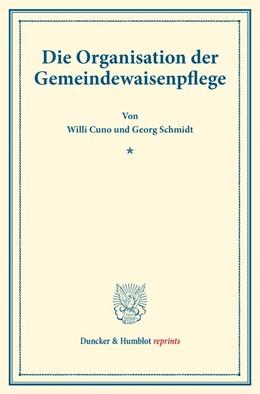 Abbildung von Cuno / Schmidt | Die Organisation der Gemeindewaisenpflege | 2016 | (Schriften des deutschen Verei...