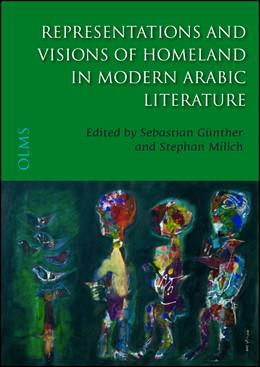 Abbildung von Günther / Milich | Representations and Visions of Homeland in Modern Arabic Literature | 2016 | 2016 | Edited by Sebastian Günther an...