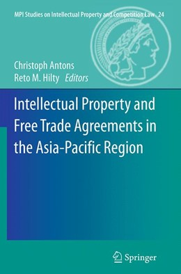 Abbildung von Antons / Hilty | Intellectual Property and Free Trade Agreements in the Asia-Pacific Region | Softcover reprint of the original 1st ed. 2015 | 2016