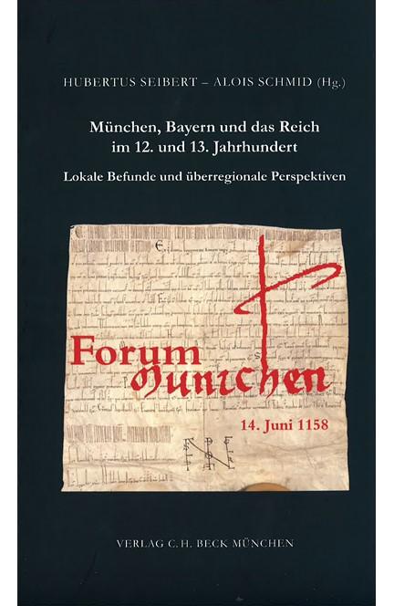Cover: , München, Bayern und das Reich im 12. und 13. Jahrhundert