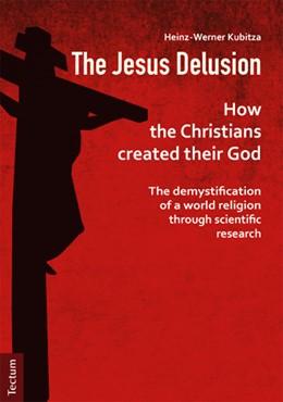 Abbildung von Kubitza | The Jesus Delusion | 1. Auflage | 2016 | beck-shop.de