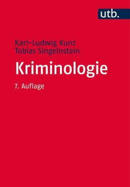 Abbildung von Kunz / Singelnstein | Kriminologie | 7. überarbeitete Auflage | 2016 | Eine Grundlegung