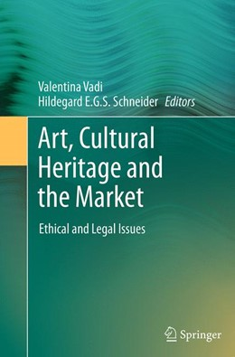 Abbildung von Vadi / Schneider | Art, Cultural Heritage and the Market | Softcover reprint of the original 1st ed. 2014 | 2016 | Ethical and Legal Issues