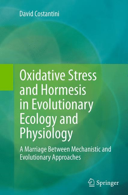 Abbildung von Costantini | Oxidative Stress and Hormesis in Evolutionary Ecology and Physiology | Softcover reprint of the original 1st ed. 2014 | 2016