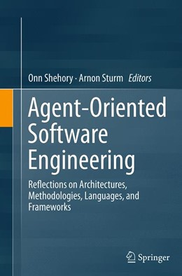 Abbildung von Shehory / Sturm   Agent-Oriented Software Engineering   Softcover reprint of the original 1st ed. 2014   2016   Reflections on Architectures, ...