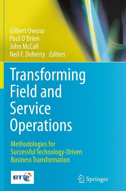 Abbildung von Owusu / O'Brien / McCall / Doherty | Transforming Field and Service Operations | Softcover reprint of the original 1st ed. 2013 | 2016