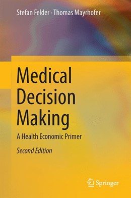 Abbildung von Felder / Mayrhofer | Medical Decision Making | 2nd ed. 2017 | 2017 | A Health Economic Primer