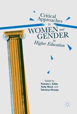 Abbildung von Eddy / Ward | Critical Approaches to Women and Gender in Higher Education | 1. Auflage | 2017 | beck-shop.de