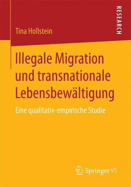 Abbildung von Hollstein | Illegale Migration und transnationale Lebensbewältigung | 1. Aufl. 2017 | 2016 | Eine qualitativ-empirische Stu...