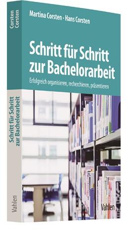 Abbildung von Corsten / Corsten | Schritt für Schritt zur Bachelorarbeit | 2017 | Erfolgreich organisieren, rech...