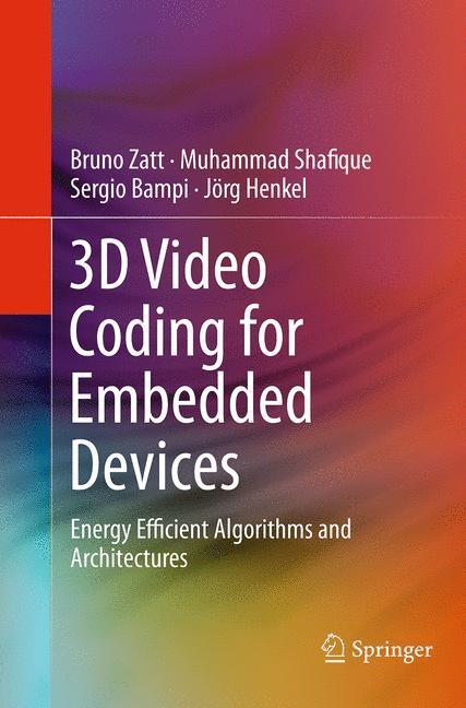 Abbildung von Zatt / Shafique / Bampi | 3D Video Coding for Embedded Devices | Softcover reprint of the original 1st ed. 2013 | 2016