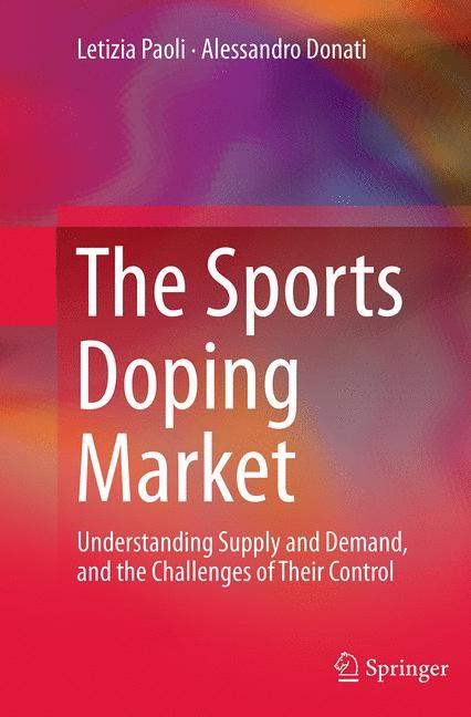 Abbildung von Paoli / Donati   The Sports Doping Market   Softcover reprint of the original 1st ed. 2014   2016