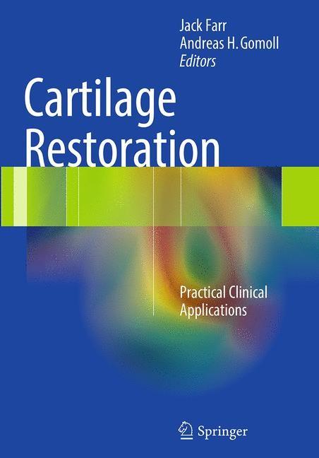 Abbildung von Farr / Gomoll | Cartilage Restoration | Softcover reprint of the original 1st ed. 2014 | 2016
