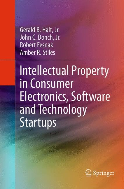 Abbildung von Halt, Jr. / Donch, Jr. / Stiles | Intellectual Property in Consumer Electronics, Software and Technology Startups | Softcover reprint of the original 1st ed. 2014 | 2016