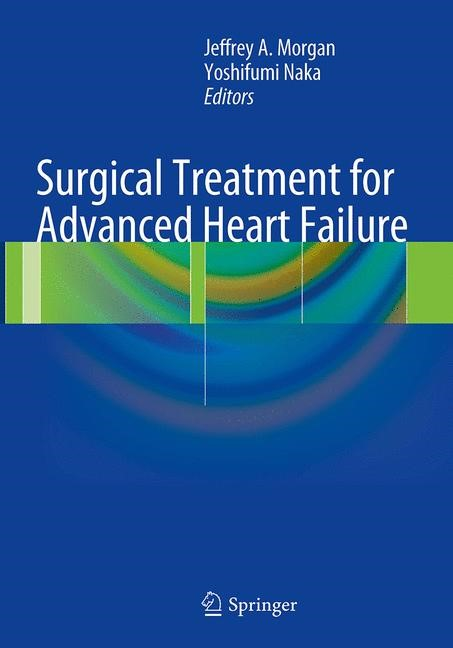 Surgical Treatment for Advanced Heart Failure | Morgan / Naka | Softcover reprint of the original 1st ed. 2013, 2016 | Buch (Cover)