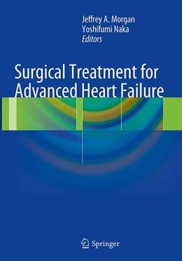 Abbildung von Morgan / Naka | Surgical Treatment for Advanced Heart Failure | Softcover reprint of the original 1st ed. 2013 | 2016