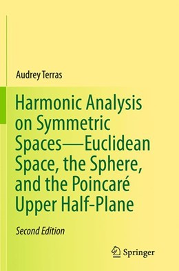 Abbildung von Terras | Harmonic Analysis on Symmetric Spaces—Euclidean Space, the Sphere, and the Poincaré Upper Half-Plane | Softcover reprint of the original 2nd ed. 2013 | 2016