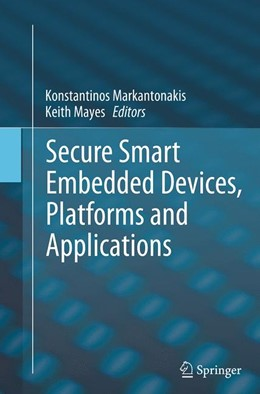 Abbildung von Markantonakis / Mayes | Secure Smart Embedded Devices, Platforms and Applications | Softcover reprint of the original 1st ed. 2014 | 2016