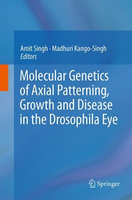 Abbildung von Singh / Kango-Singh | Molecular Genetics of Axial Patterning, Growth and Disease in the Drosophila Eye | Softcover reprint of the original 1st ed. 2013 | 2016