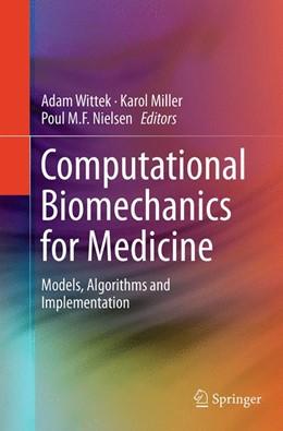Abbildung von Wittek / Miller / Nielsen | Computational Biomechanics for Medicine | Softcover reprint of the original 1st ed. 2013 | 2016 | Models, Algorithms and Impleme...