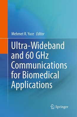 Abbildung von Yuce | Ultra-Wideband and 60 GHz Communications for Biomedical Applications | Softcover reprint of the original 1st ed. 2014 | 2016