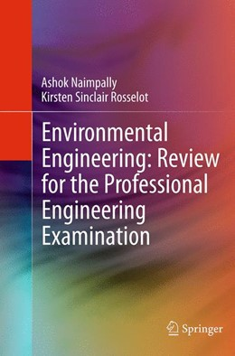 Abbildung von Naimpally / Rosselot | Environmental Engineering: Review for the Professional Engineering Examination | Softcover reprint of the original 1st ed. 2013 | 2016
