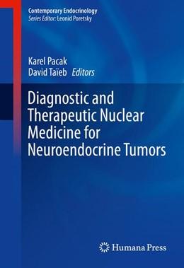 Abbildung von Pacak / Taieb | Diagnostic and Therapeutic Nuclear Medicine for Neuroendocrine Tumors | 1. Auflage | 2017 | beck-shop.de