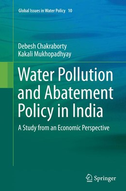 Abbildung von Chakraborty / Mukhopadhyay | Water Pollution and Abatement Policy in India | Softcover reprint of the original 1st ed. 2014 | 2016 | A Study from an Economic Persp... | 10