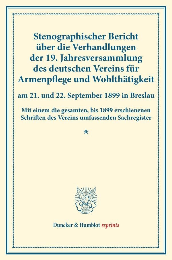 Abbildung von Stenographischer Bericht über die Verhandlungen der 19. Jahresversammlung des deutschen Vereins für Armenpflege und Wohlthätigkeit am 21. und 22. September 1899 in Breslau. | 2016
