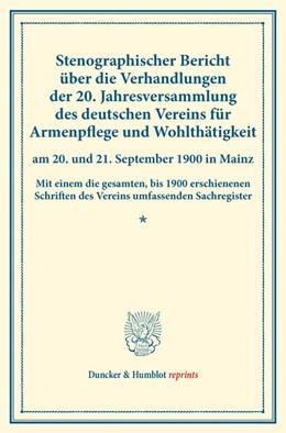 Abbildung von Stenographischer Bericht über die Verhandlungen der 20. Jahresversammlung des deutschen Vereins für Armenpflege und Wohlthätigkeit am 20. und 21. September 1900 in Mainz. | 2016 | Mit einem die gesamten, bis 19...