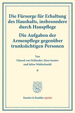 Abbildung von Hollander / Samter / Waldschmidt | Die Fürsorge für Erhaltung des Haushalts, insbesondere durch Hauspflege. | 2016 | – Die Aufgaben der Armenpflege...