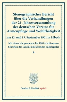 Abbildung von Stenographischer Bericht über die Verhandlungen der 21. Jahresversammlung des deutschen Vereins für Armenpflege und Wohlthätigkeit am 12. und 13. September 1901 in Lübeck. | 1. Auflage | 2016 | beck-shop.de