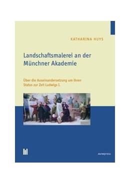 Abbildung von Huys | Landschaftsmalerei an der Münchner Akademie | 2016 | Über die Auseinandersetzung um...