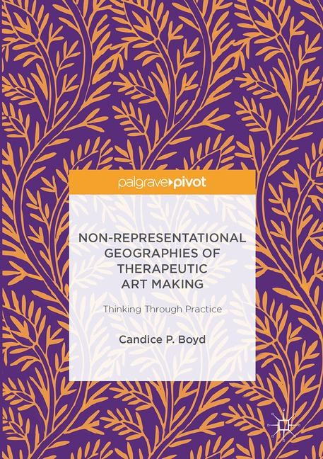 Non-Representational Geographies of Therapeutic Art Making | Boyd, 2017 | Buch (Cover)