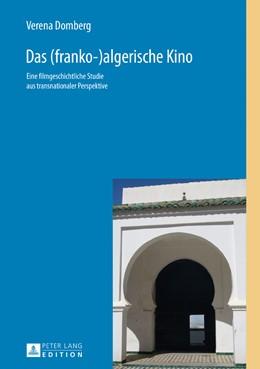 Abbildung von Domberg   Das (franko-)algerische Kino   2016   Eine filmgeschichtliche Studie...