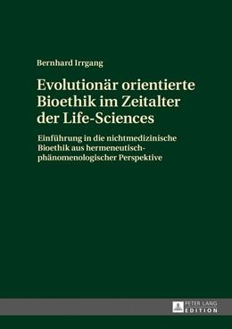 Abbildung von Irrgang   Evolutionär orientierte Bioethik im Zeitalter der Life-Sciences   1. Auflage   2016   beck-shop.de