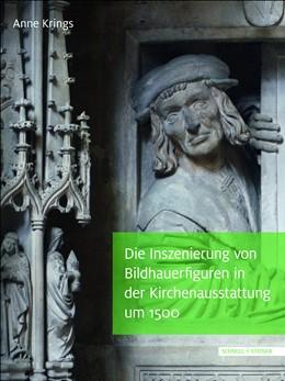 Abbildung von Krings | Die Inszenierung von Bildhauerfiguren in der Kirchenausstattung um 1500 | 1. Auflage | 2016 | beck-shop.de