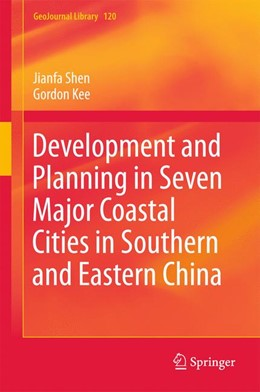 Abbildung von Shen / Kee | Development and Planning in Seven Major Coastal Cities in Southern and Eastern China | 1. Auflage | 2016 | beck-shop.de